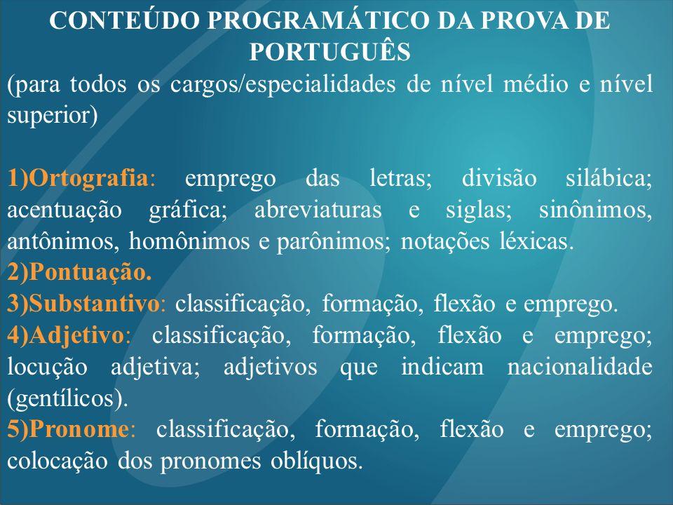 CONTEÚDO PROGRAMÁTICO DA PROVA DE PORTUGUÊS (para todos os cargos/especialidades de nível médio e nível superior) 1)Ortografia: emprego das letras; di