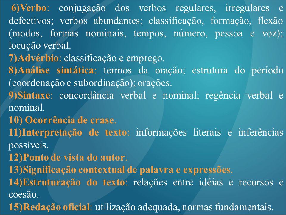6)Verbo: conjugação dos verbos regulares, irregulares e defectivos; verbos abundantes; classificação, formação, flexão (modos, formas nominais, tempos