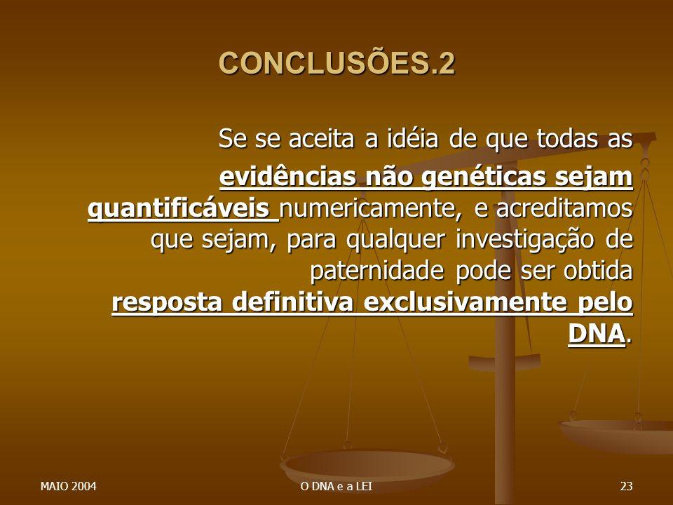 MAIO 2004O DNA e a LEI23 CONCLUSÕES.2 Se se aceita a idéia de que todas as evidências não genéticas sejam quantificáveis numericamente, e acreditamos
