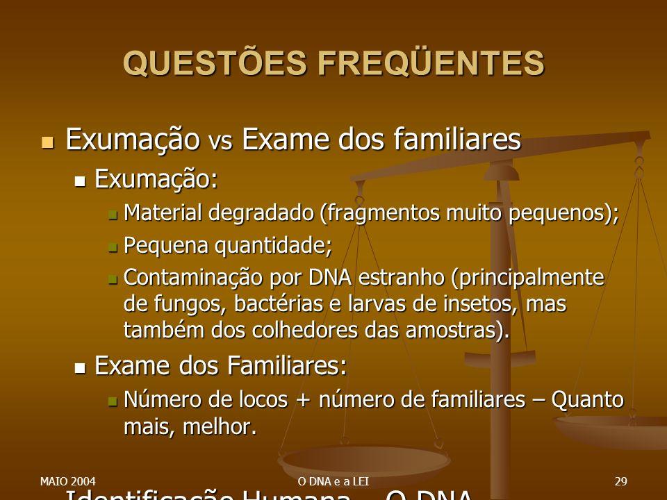 MAIO 2004O DNA e a LEI29 QUESTÕES FREQÜENTES Exumação vs Exame dos familiares Exumação vs Exame dos familiares Exumação: Exumação: Material degradado