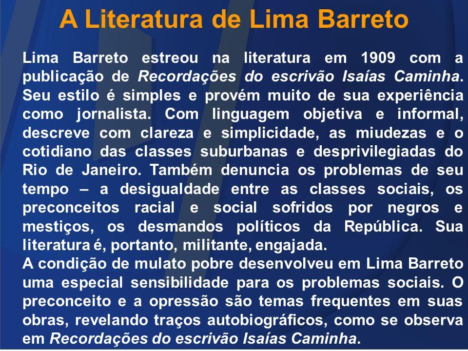 A Literatura de Lima Barreto Lima Barreto estreou na literatura em 1909 com a publicação de Recordações do escrivão Isaías Caminha. Seu estilo é simpl