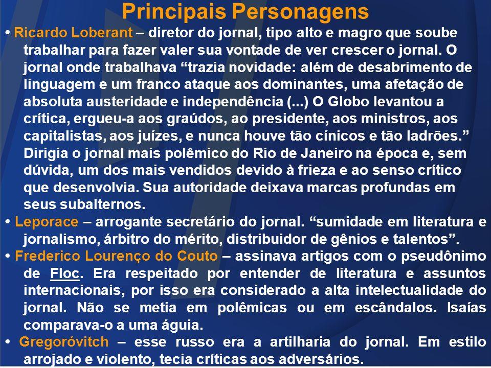 Principais Personagens Ricardo Loberant – diretor do jornal, tipo alto e magro que soube trabalhar para fazer valer sua vontade de ver crescer o jorna