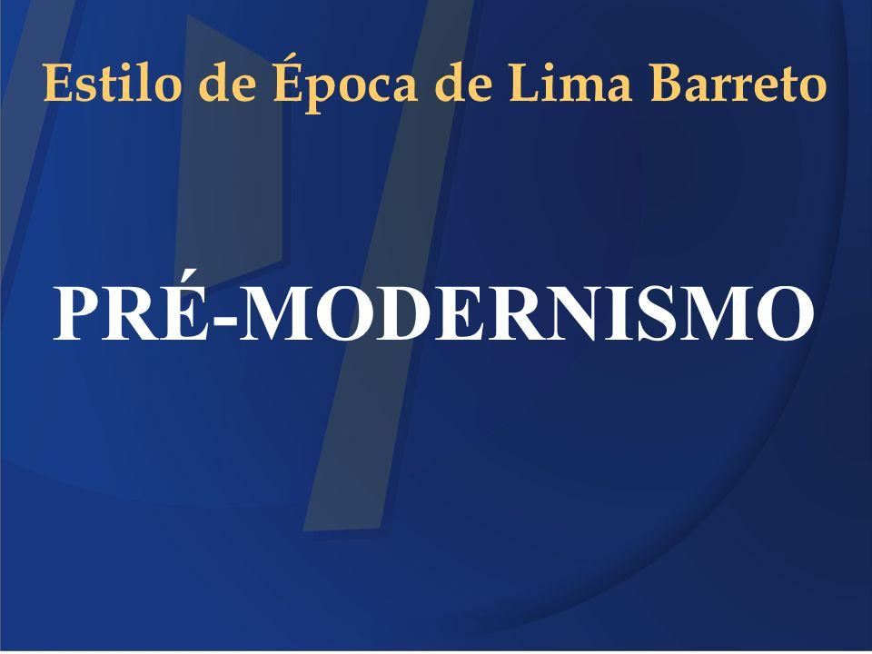 Estilo de Época de Lima Barreto PRÉ-MODERNISMO
