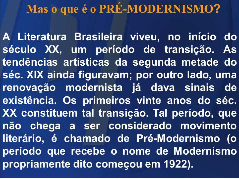 Mas o que é o PRÉ-MODERNISMO ? A Literatura Brasileira viveu, no início do século XX, um período de transição. As tendências artísticas da segunda met