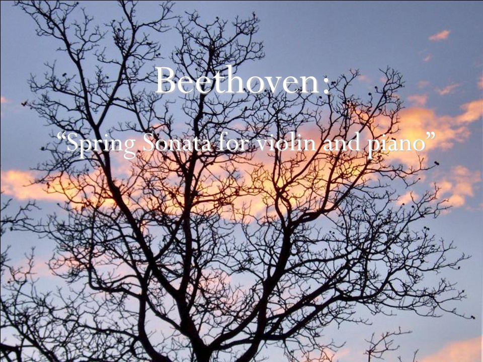 Beethoven: Spring Sonata for violin and piano Spring Sonata for violin and piano
