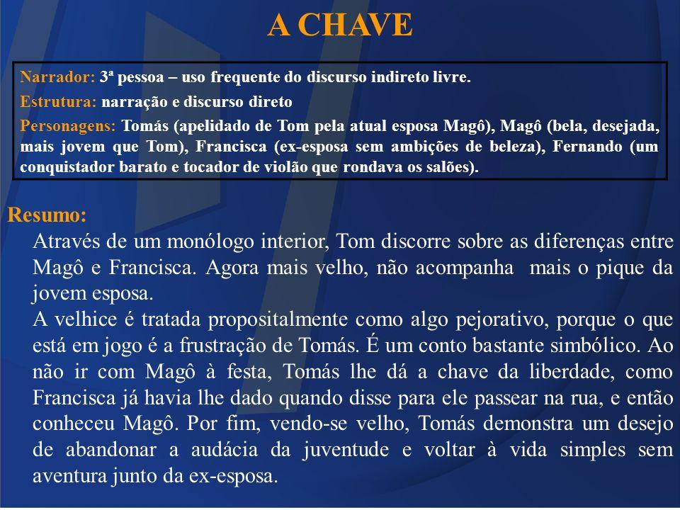 A CHAVE Resumo: Através de um monólogo interior, Tom discorre sobre as diferenças entre Magô e Francisca. Agora mais velho, não acompanha mais o pique