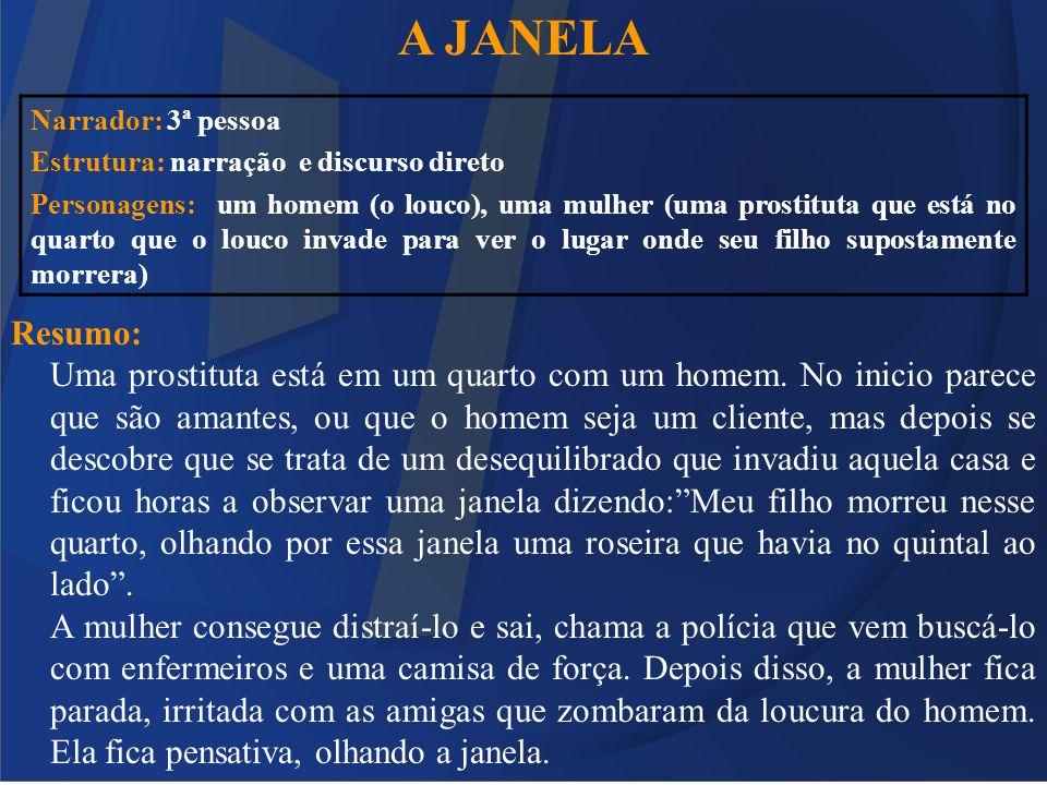 A JANELA Resumo: Uma prostituta está em um quarto com um homem. No inicio parece que são amantes, ou que o homem seja um cliente, mas depois se descob