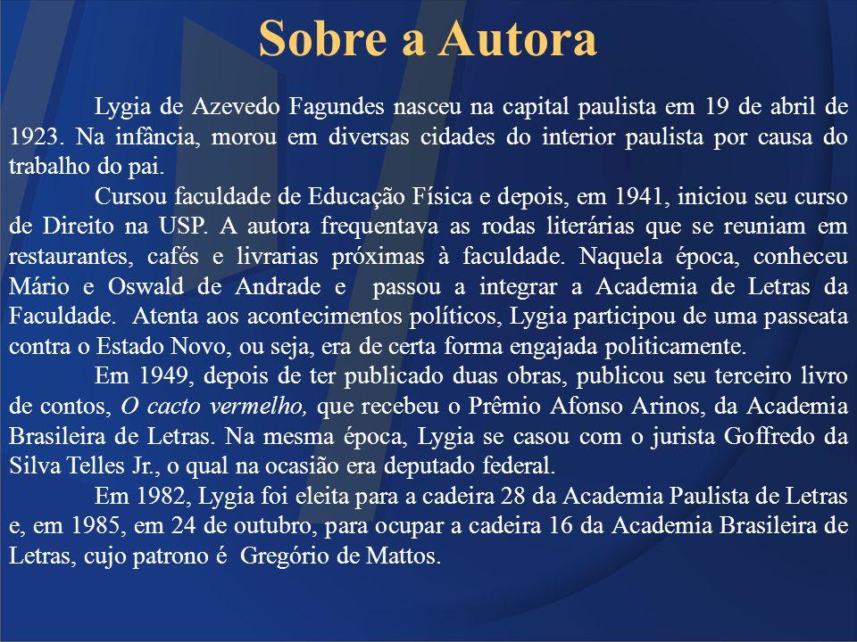 Sobre a Autora Lygia de Azevedo Fagundes nasceu na capital paulista em 19 de abril de 1923. Na infância, morou em diversas cidades do interior paulist