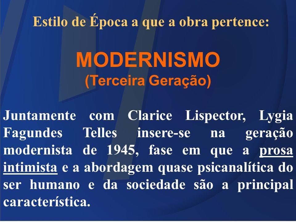 Estilo de Época a que a obra pertence: MODERNISMO (Terceira Geração) Juntamente com Clarice Lispector, Lygia Fagundes Telles insere-se na geração mode