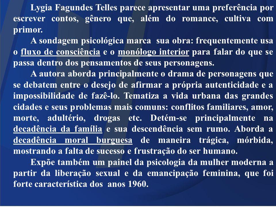 Lygia Fagundes Telles parece apresentar uma preferência por escrever contos, gênero que, além do romance, cultiva com primor. A sondagem psicológica m