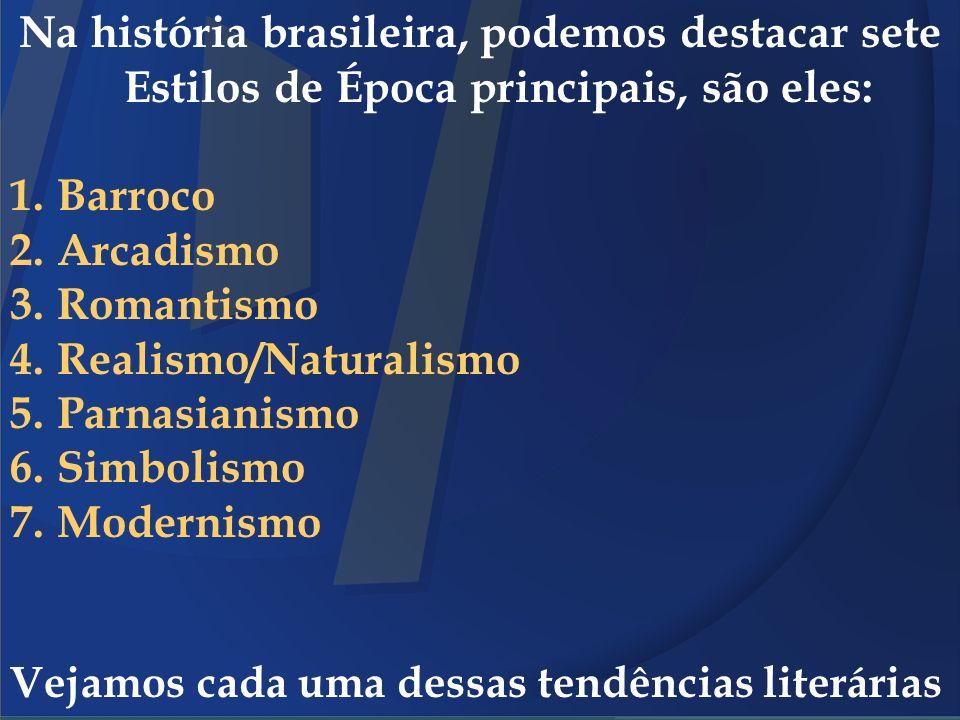 Na história brasileira, podemos destacar sete Estilos de Época principais, são eles: 1. Barroco 2. Arcadismo 3. Romantismo 4. Realismo/Naturalismo 5.