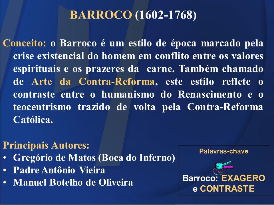 BARROCO (1602-1768) Conceito: o Barroco é um estilo de época marcado pela crise existencial do homem em conflito entre os valores espirituais e os pra