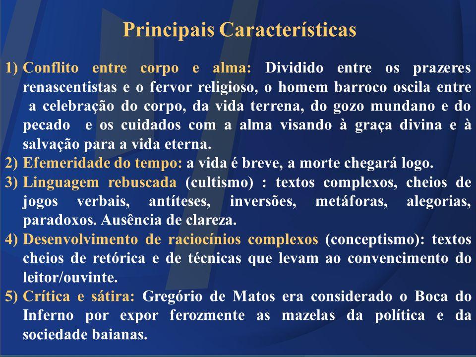 Principais Características 1)Conflito entre corpo e alma: Dividido entre os prazeres renascentistas e o fervor religioso, o homem barroco oscila entre