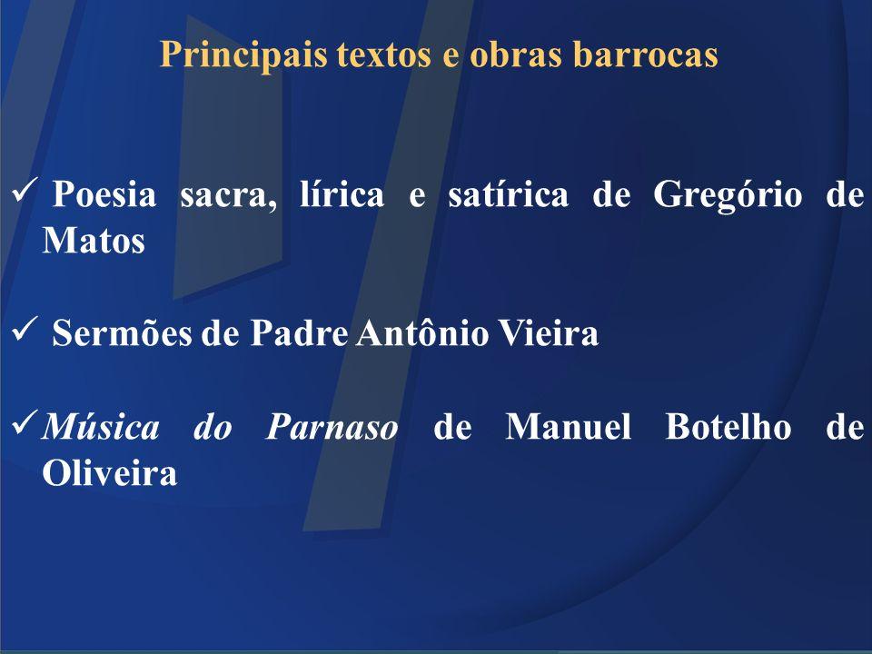 Principais textos e obras barrocas Poesia sacra, lírica e satírica de Gregório de Matos Sermões de Padre Antônio Vieira Música do Parnaso de Manuel Bo