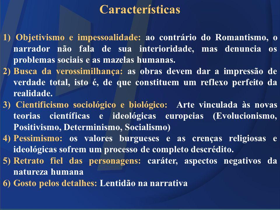 Características 1) Objetivismo e impessoalidade: ao contrário do Romantismo, o narrador não fala de sua interioridade, mas denuncia os problemas socia