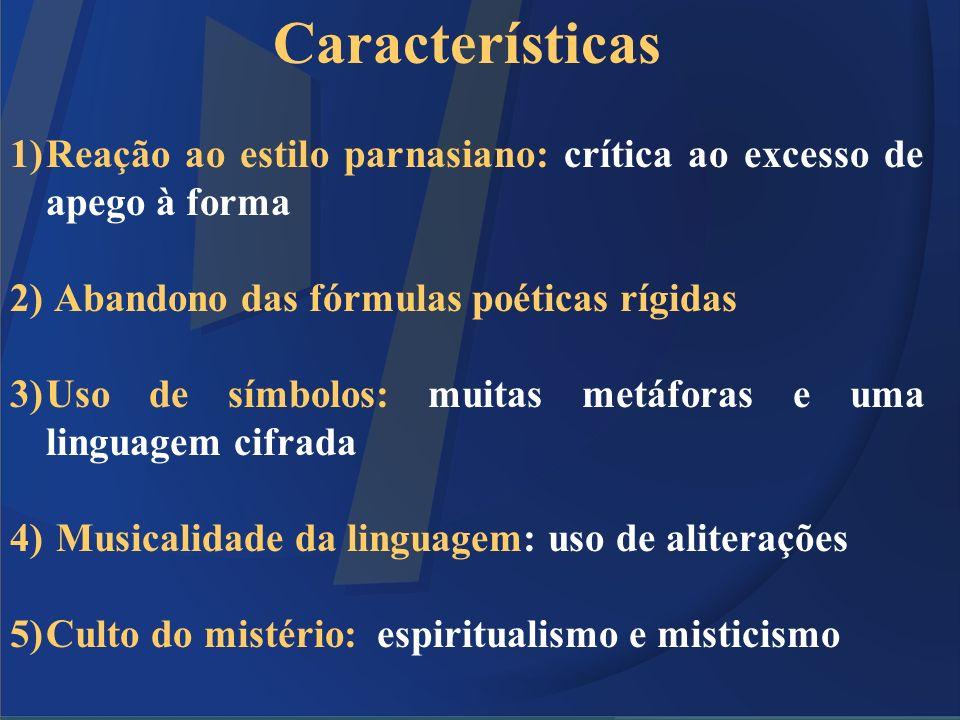 Características 1)Reação ao estilo parnasiano: crítica ao excesso de apego à forma 2) Abandono das fórmulas poéticas rígidas 3)Uso de símbolos: muitas