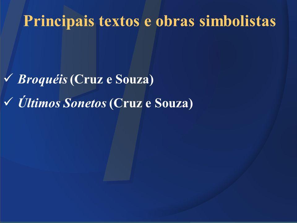 Principais textos e obras simbolistas Broquéis (Cruz e Souza) Últimos Sonetos (Cruz e Souza)