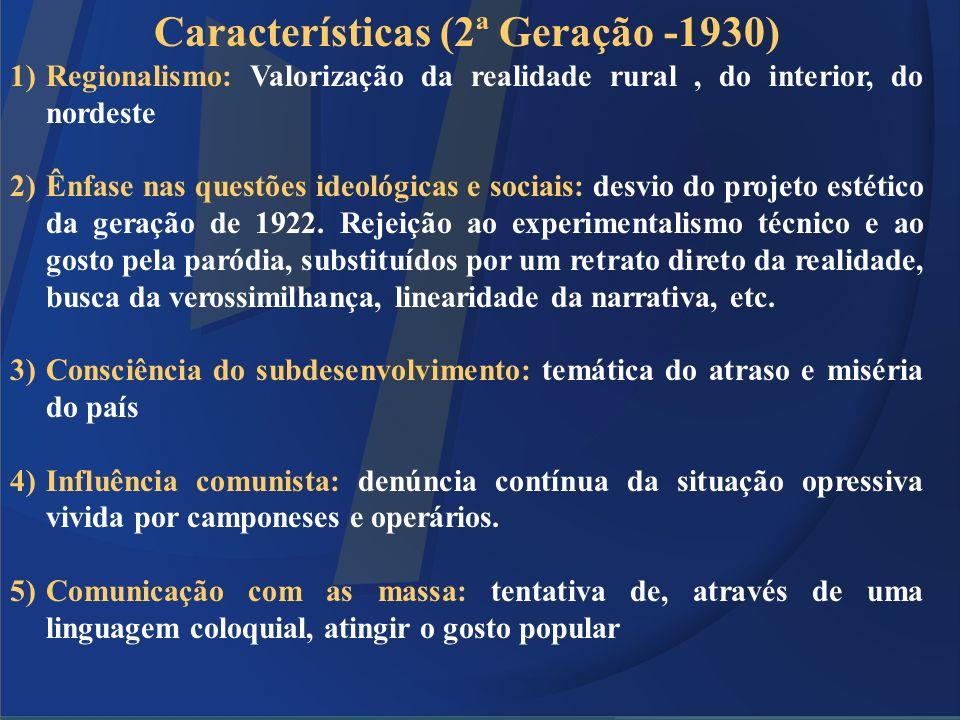 Características (2ª Geração -1930) 1)Regionalismo: Valorização da realidade rural, do interior, do nordeste 2)Ênfase nas questões ideológicas e sociai