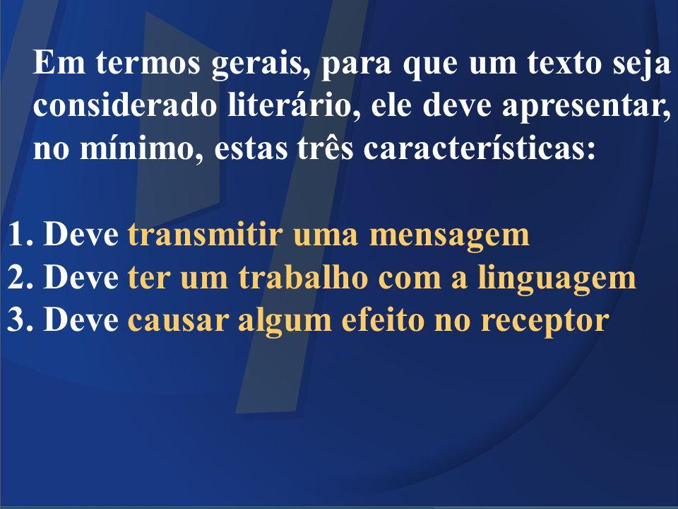 Em termos gerais, para que um texto seja considerado literário, ele deve apresentar, no mínimo, estas três características: 1. Deve transmitir uma men