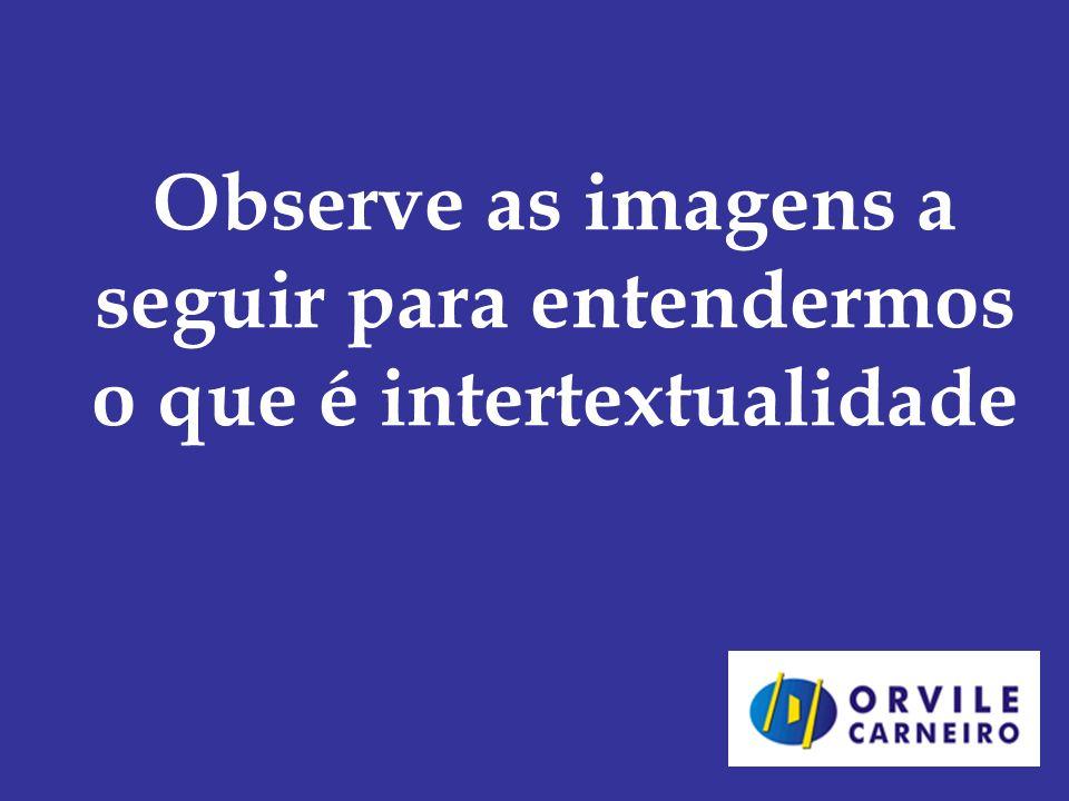 Observe as imagens a seguir para entendermos o que é intertextualidade