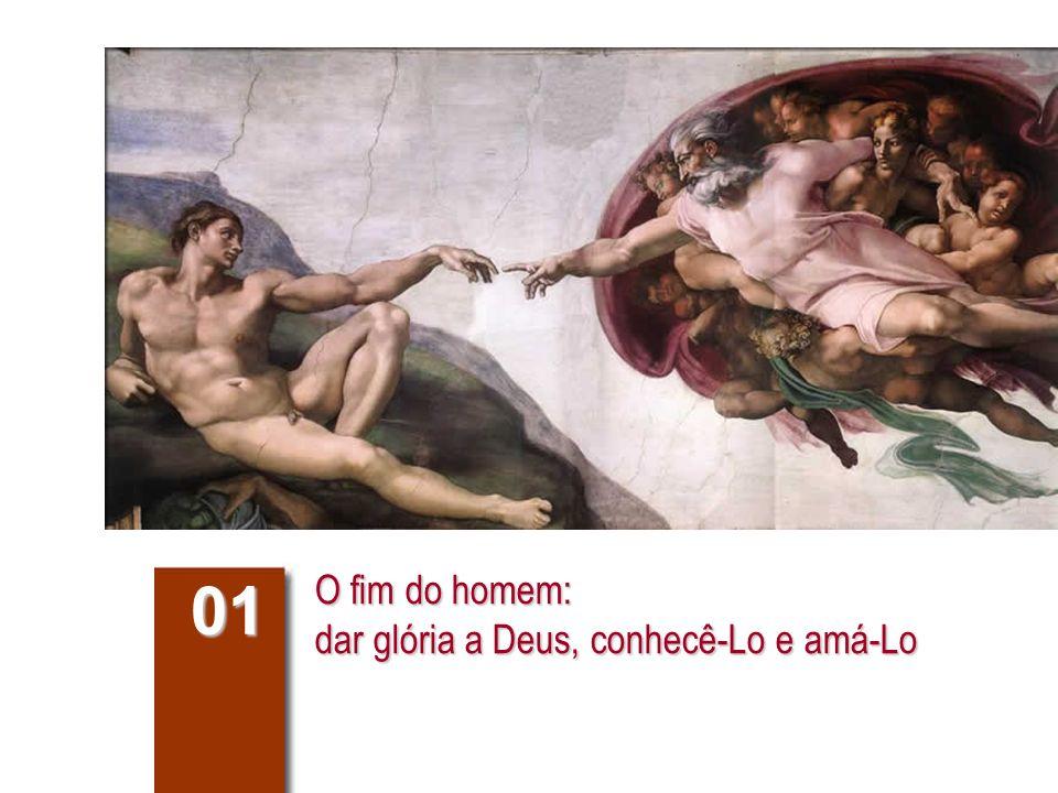 O fim do homem: dar glória a Deus, conhecê-Lo e amá-Lo 01