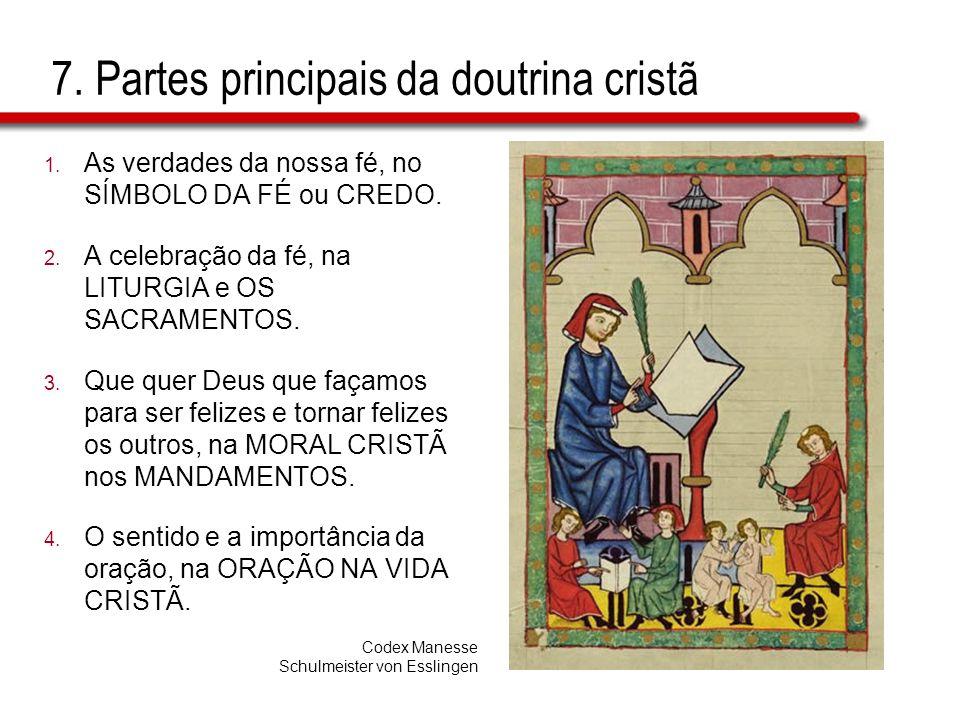 7. Partes principais da doutrina cristã 1. As verdades da nossa fé, no SÍMBOLO DA FÉ ou CREDO. 2. A celebração da fé, na LITURGIA e OS SACRAMENTOS. 3.