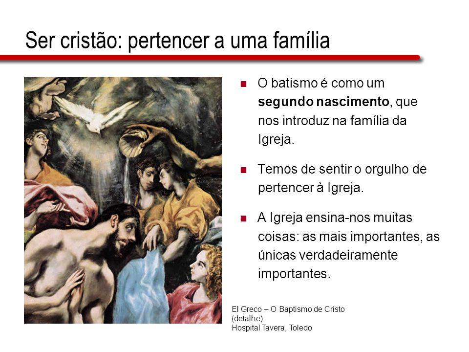 Ser cristão: pertencer a uma família O batismo é como um segundo nascimento, que nos introduz na família da Igreja. Temos de sentir o orgulho de perte