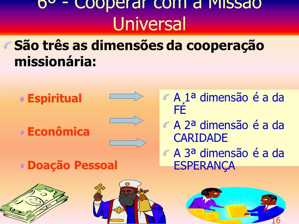 5º - Inserir-se no mundo dos pobres O grupo de Animação Missionária testemunha e incentiva a opção pelos pobres que, em Jesus, tornou-se o distintivo