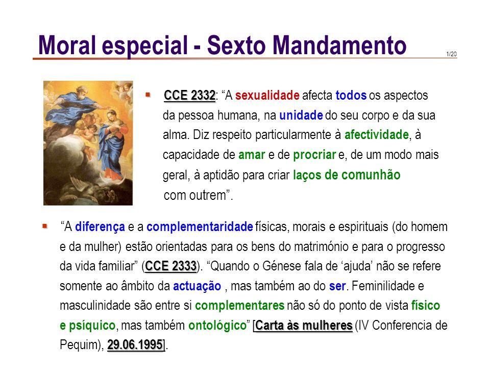 1/20 Moral especial - Sexto Mandamento A diferença e a complementaridade físicas, morais e espirituais (do homem e da mulher) estão orientadas para os bens do matrimónio e para o progresso CCE 2333 da vida familiar ( CCE 2333 ).