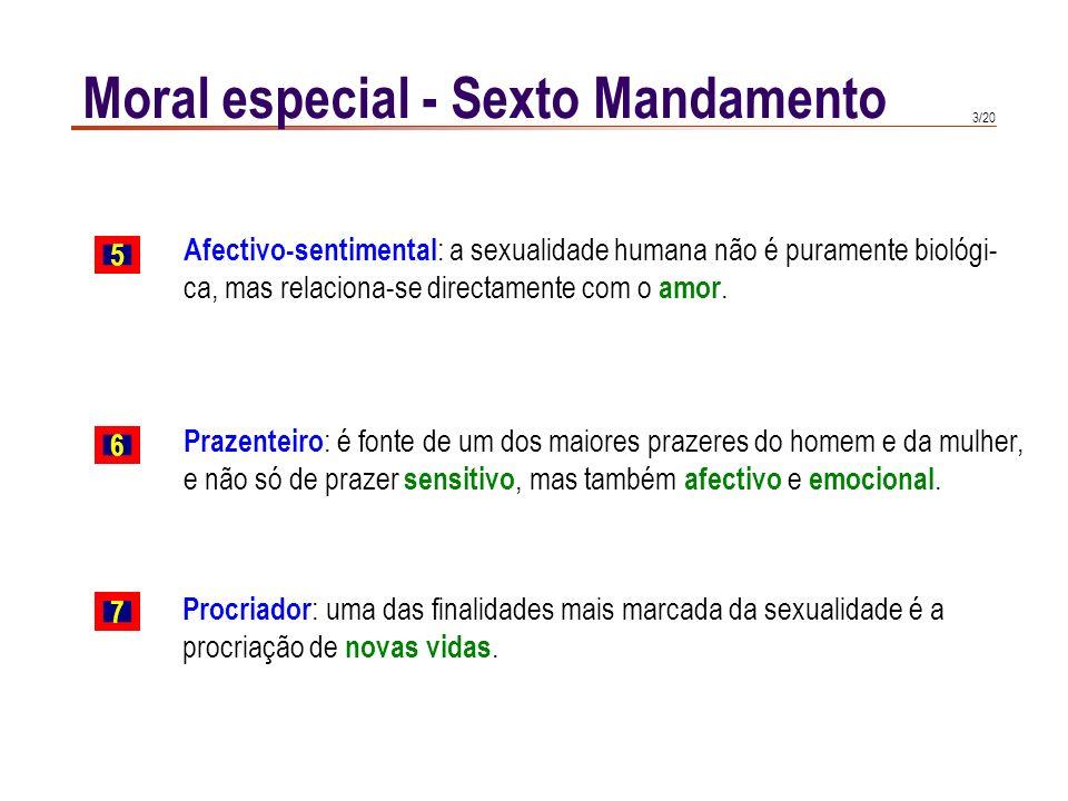 3/20 Moral especial - Sexto Mandamento Afectivo-sentimental : a sexualidade humana não é puramente biológi- ca, mas relaciona-se directamente com o amor.