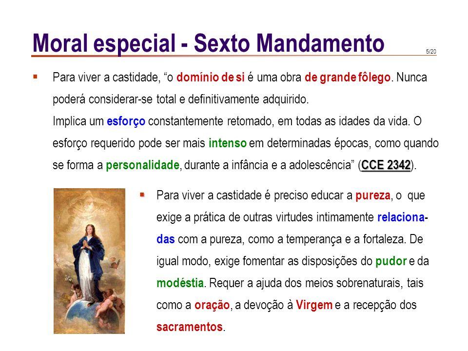 5/20 Moral especial - Sexto Mandamento Para viver a castidade, o domínio de si é uma obra de grande fôlego.