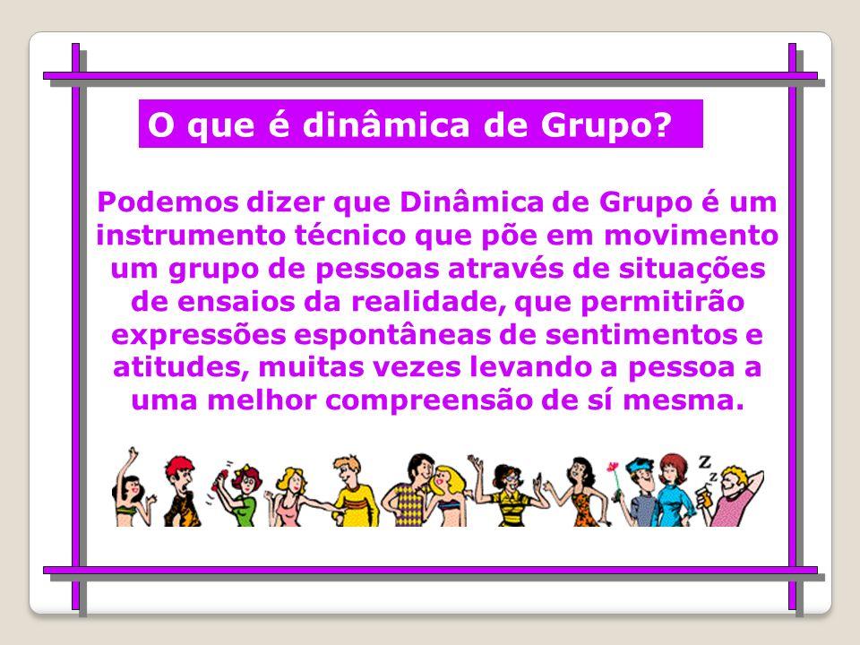 Dynamis é uma palavra grega que significa força, energia e ação. O que é dinâmica de Grupo?