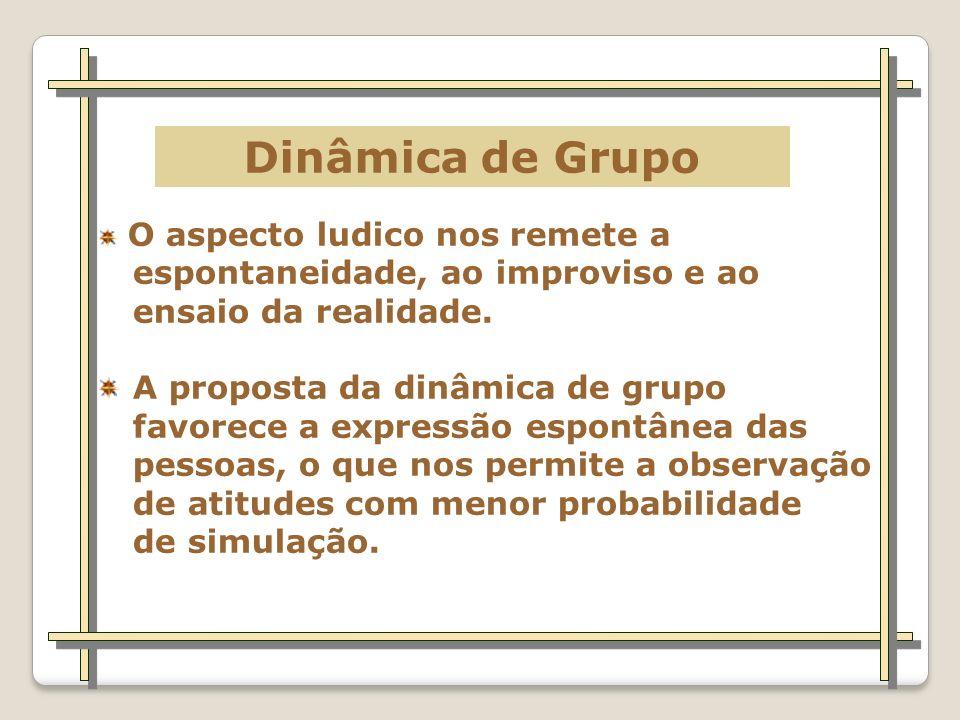 Dinâmica de Grupo O aspecto ludico nos remete a espontaneidade, ao improviso e ao ensaio da realidade.