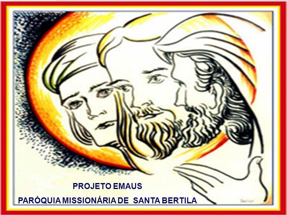 PROJETO EMAUS PARÓQUIA MISSIONÁRIA DE SANTA BERTILA