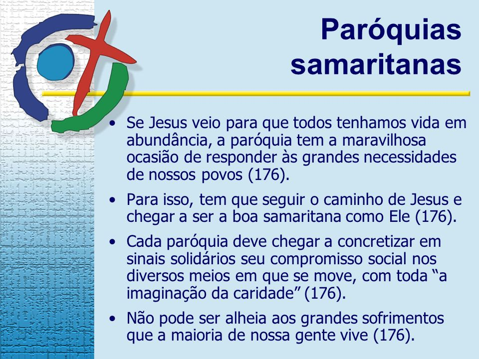 Se Jesus veio para que todos tenhamos vida em abundância, a paróquia tem a maravilhosa ocasião de responder às grandes necessidades de nossos povos (176).
