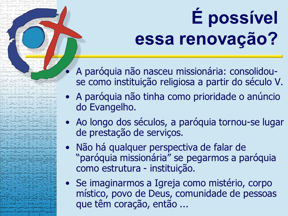 A paróquia não nasceu missionária: consolidou- se como instituição religiosa a partir do século V.