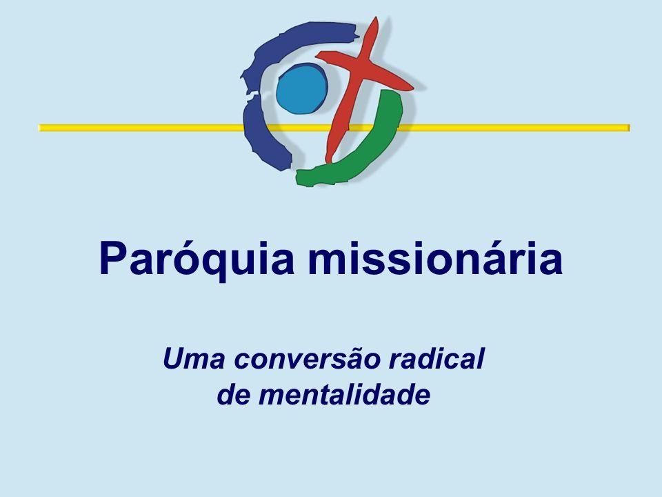 Paróquia missionária Uma conversão radical de mentalidade