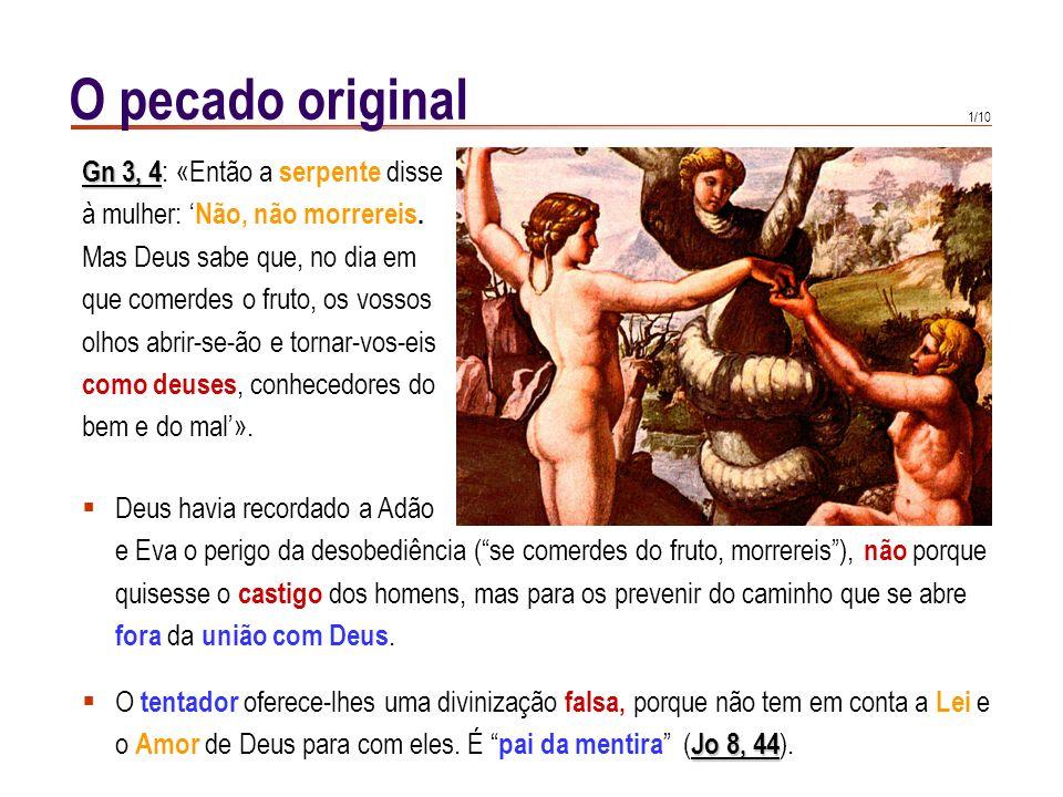 1/10 O pecado original Gn 3, 4 Gn 3, 4 : «Então a serpente disse à mulher: Não, não morrereis.