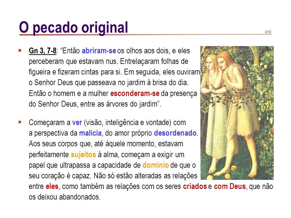 3/10 O pecado original Gn 3, 7-8 Gn 3, 7-8 : Então abriram-se os olhos aos dois, e eles perceberam que estavam nus.