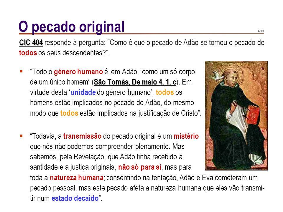 3/10 O pecado original Gn 3, 7-8 Gn 3, 7-8 : Então abriram-se os olhos aos dois, e eles perceberam que estavam nus. Entrelaçaram folhas de figueira e