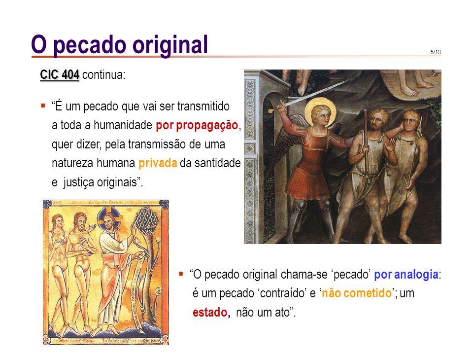 4/10 O pecado original Todo o género humano é, em Adão, como um só corpo São Tomás, De malo 4, 1, c de um único homem ( São Tomás, De malo 4, 1, c ).