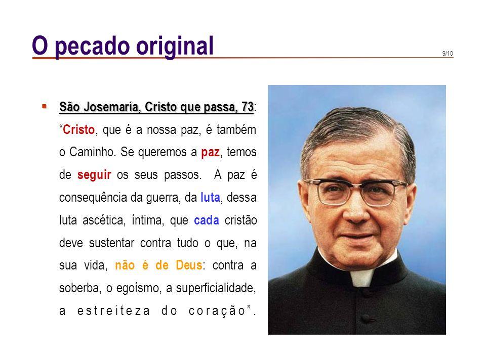 9/10 O pecado original São Josemaría, Cristo que passa, 73 São Josemaría, Cristo que passa, 73 : Cristo, que é a nossa paz, é também o Caminho.