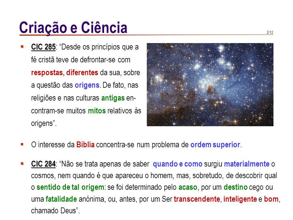 1/12 Criação e Ciência CIC 282 CIC 282 : «A catequese sobre a Criação reveste-se de importância capital. Diz respeito aos próprios fundamentos da vida