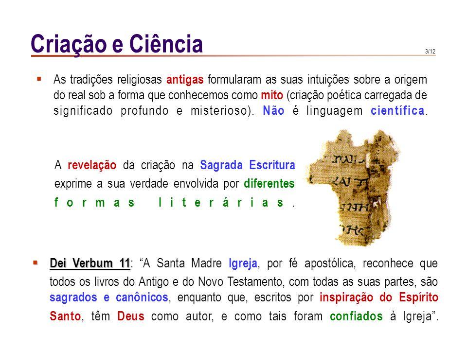 2/12 Criação e Ciência CIC 285 CIC 285 : Desde os princípios que a fé cristã teve de defrontar-se com respostas, diferentes da sua, sobre a questão da