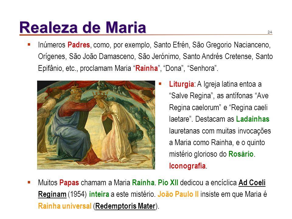 1/4 Realeza de Maria Lc 1, 43 : Isabel, ao ouvir a saudação da Virgem, exclama: Donde a mim esta dita, que venha ter comigo a mãe do meu Senhor .