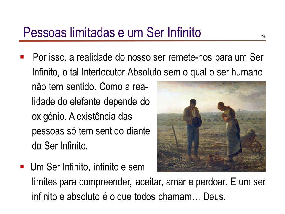 6/8 Pessoas limitadas e um Ser Infinito Esta necessidade sem limites choca com a realidade de que, quando nos toca a nós exercer esse papel, temos limites.