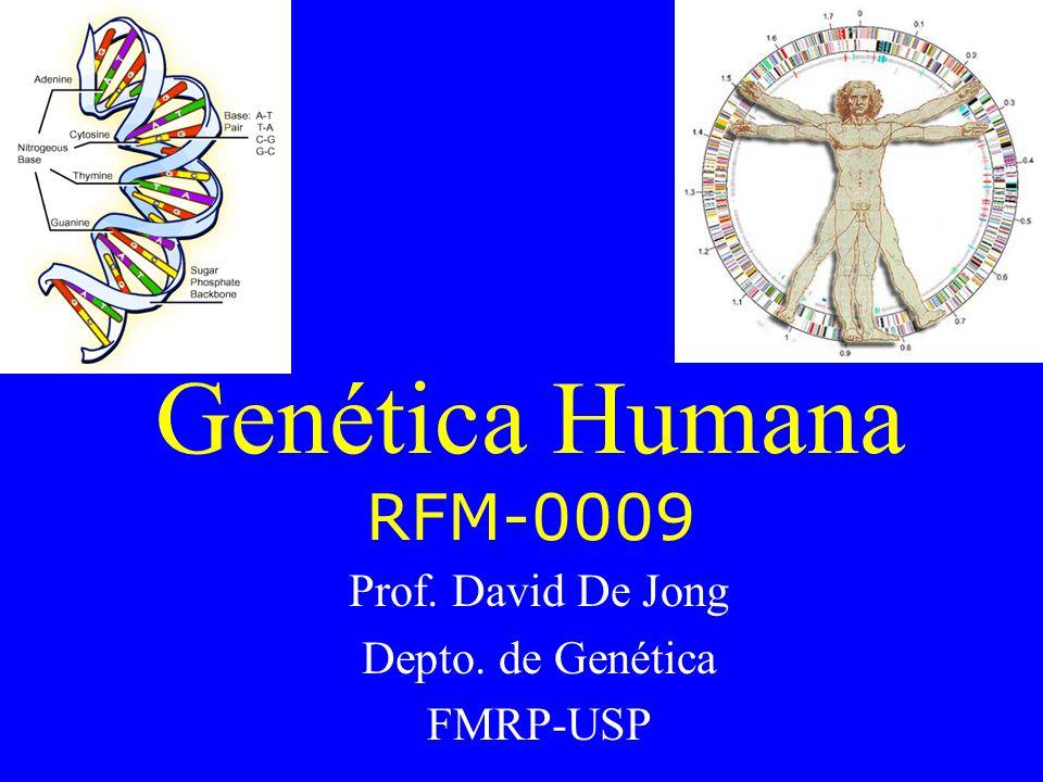 Genética Humana RFM-0009 Prof. David De Jong Depto. de Genética FMRP-USP
