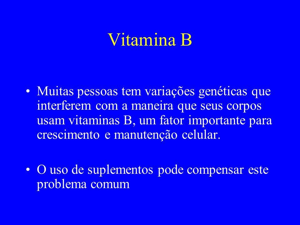 Vitamina B Muitas pessoas tem variações genéticas que interferem com a maneira que seus corpos usam vitaminas B, um fator importante para crescimento