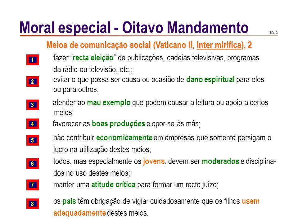 9/13 Moral especial - Oitavo Mandamento Os usuários devem formar uma recta consciência sobre tal uso, de modo que a informação que recebem contribua a