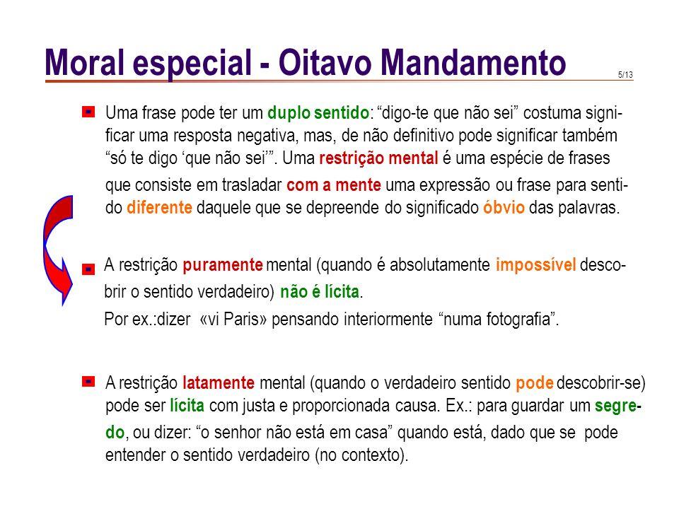 4/13 Moral especial - Oitavo Mandamento encerra uma ofensa directa contra a verdade ; Na mentira estão contidos numerosos males: induz ao erro a quem
